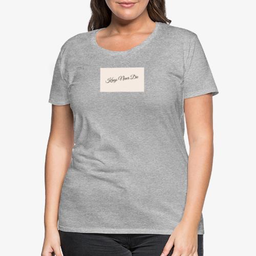 Kings Never Die - Women's Premium T-Shirt