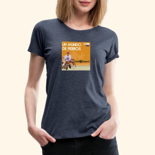 Un mundo de perros 1 03 - Camiseta premium mujer
