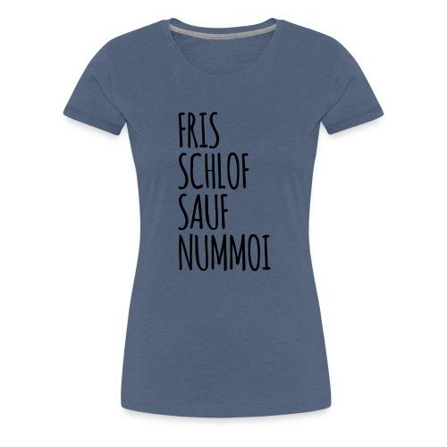 Fris Schlof Sauf Nummoi - Frauen Premium T-Shirt