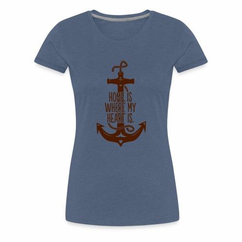 Home is where my Heart is - Frauen Premium T-Shirt