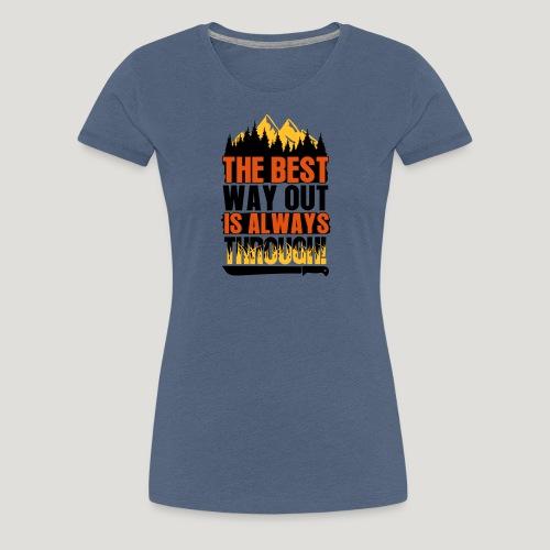 The Best Way Out is always Through! Bushcraft Wild - Frauen Premium T-Shirt