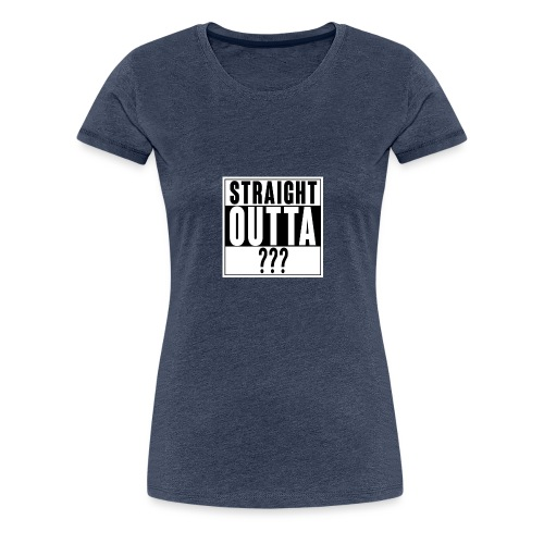 Straight outta - Frauen Premium T-Shirt