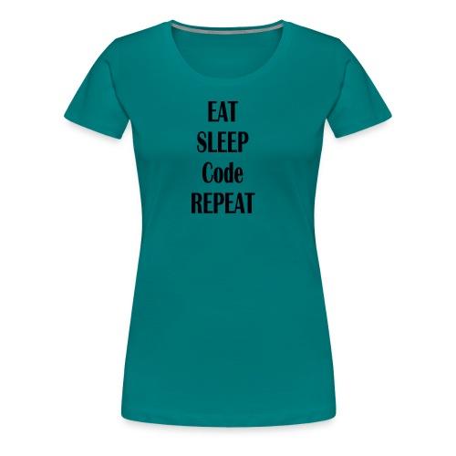 EAT SLEEP CODE REPEAT - Frauen Premium T-Shirt
