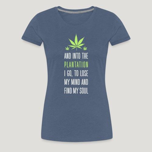 Cannabis Into the forest i go Gras Hanf Canna Dope - Frauen Premium T-Shirt