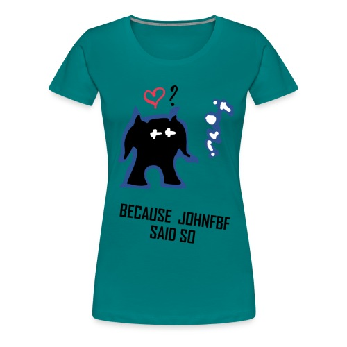 Because JohnFBF BlackText - Women's Premium T-Shirt
