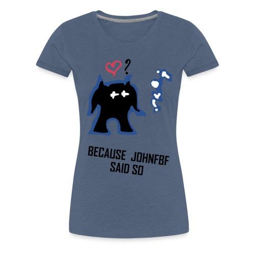 Because JohnFBF BlackText - Women's Premium T-Shirt
