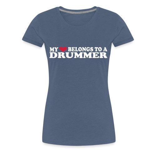 MY HEART BELONGS TO A DRUMMER - Premium T-skjorte for kvinner