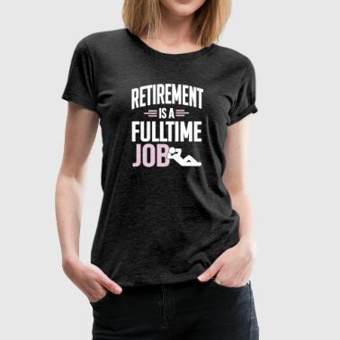 Retirement is a fulltime job - Frauen Premium T-Shirt