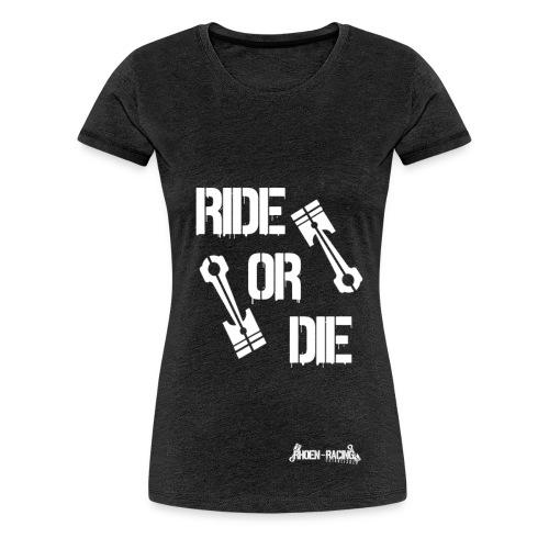 Ride or Die - Frauen Premium T-Shirt