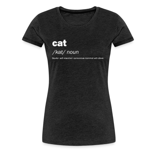 Cat definition and meaning - Funny - Women's Premium T-Shirt