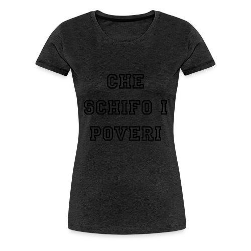 #cheschifoipoveri - Maglietta Premium da donna