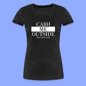 Cash Me Outside - Frauen Premium T-Shirt