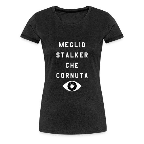 meglio stalker che cornuta - Maglietta Premium da donna