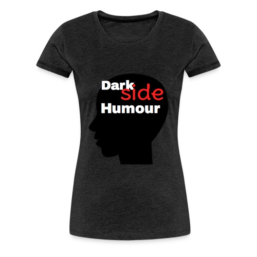 Darkside Humour - Women's Premium T-Shirt