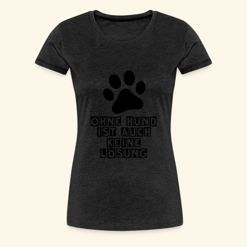 Das Shirt für Hundefreunde - Frauen Premium T-Shirt