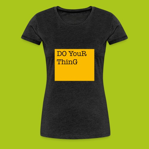 DO YouR ThinG - Frauen Premium T-Shirt