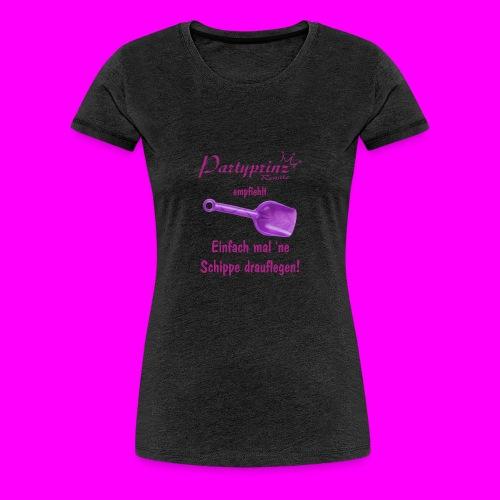 Partyprinz empfiehlt Einfach mal 'ne Schippe drauf - Frauen Premium T-Shirt
