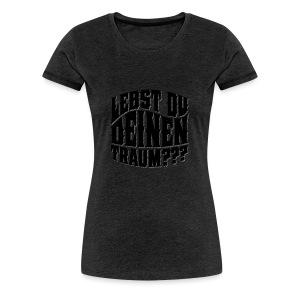 Lebst Du Deinen Traum?einfarbig-png - Vrouwen Premium T-shirt
