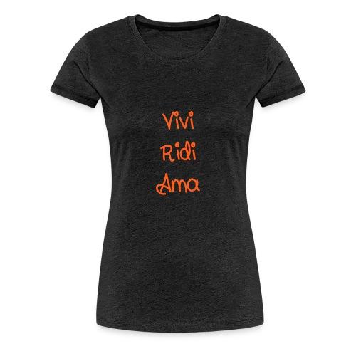 Vivi Ridi Ama - Maglietta Premium da donna