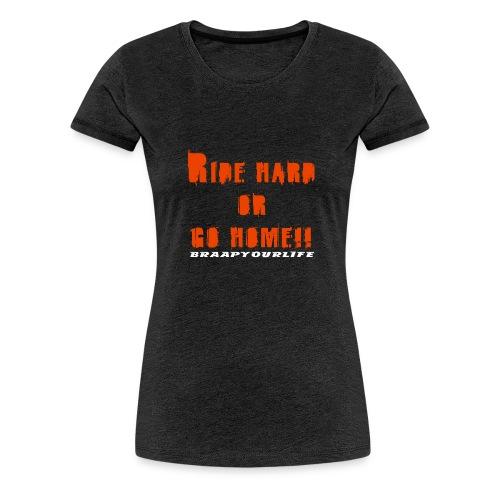 Braapyourlife Ride Hard - Frauen Premium T-Shirt
