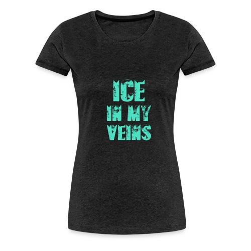 Ice in my Veins - Frauen Premium T-Shirt