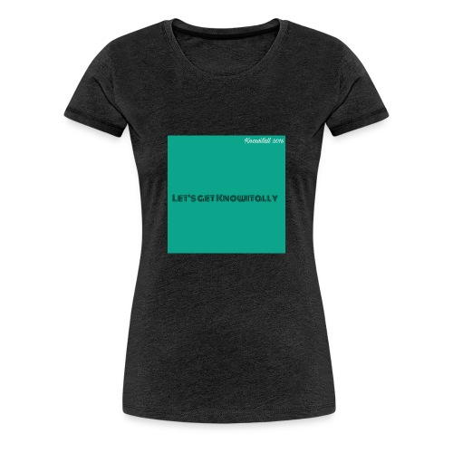 Let's get Knowitally Custom Standards - Women's Premium T-Shirt