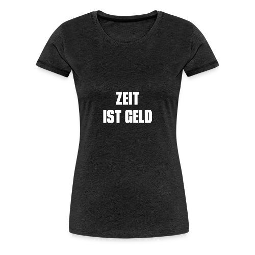 Zeit ist Geld - Frauen Premium T-Shirt