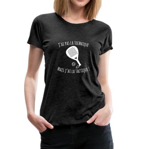 J'ai pas la technique mais j'ai la tactique - T-shirt Premium Femme
