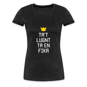 Ta't Lugnt Ta En Fika - Women's Premium T-Shirt