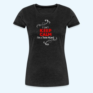 I Can't Keep Calm (voor donkere stof) - Vrouwen Premium T-shirt