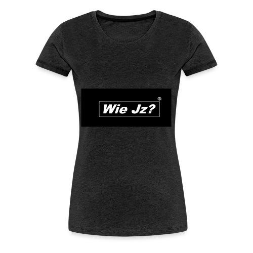 Wie Jz? - Frauen Premium T-Shirt