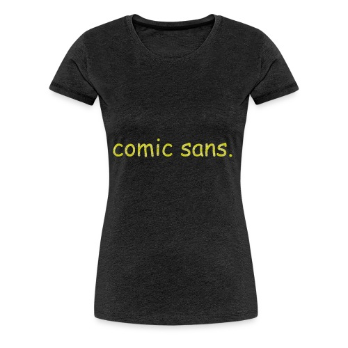 I do not like comic sans. - Women's Premium T-Shirt