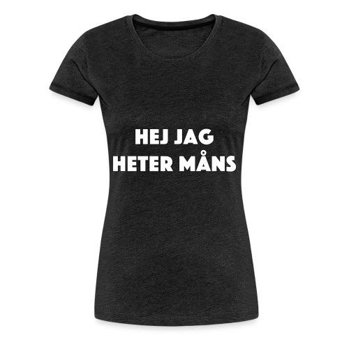 HEJ JAG HETER MÅNS - Premium-T-shirt dam
