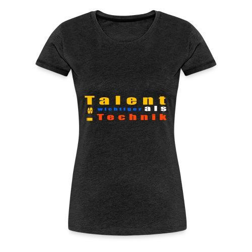 Talent ist wichtiger - Frauen Premium T-Shirt