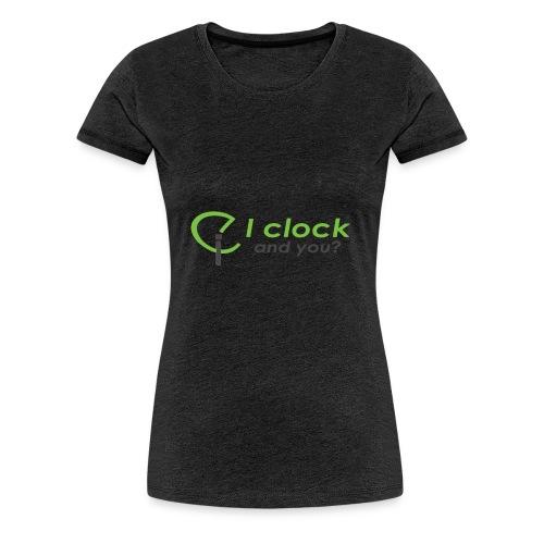 I clock, and you ? - Maglietta Premium da donna