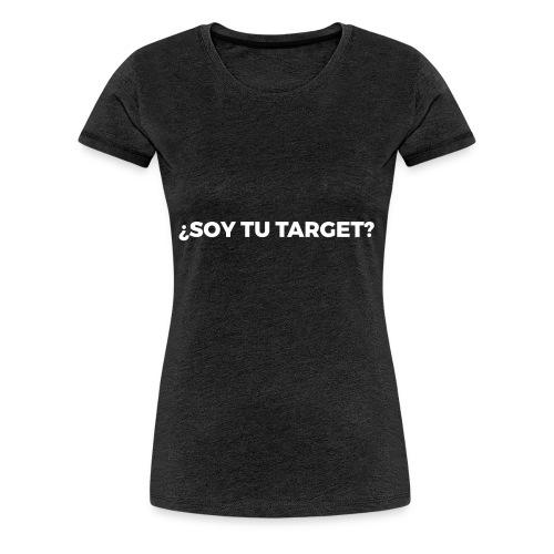 Soy_tu_target-B - Camiseta premium mujer