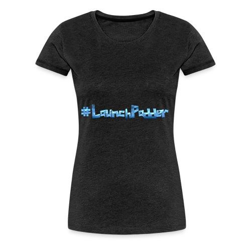 #LaunchPadder - Frauen Premium T-Shirt