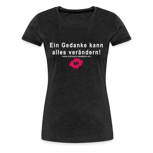 STARKsein - Ein Gedanke kann alles verändern! - Frauen Premium T-Shirt