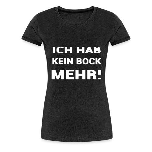 ICH HAB KEIN BOCK MEHR DESIGN - Frauen Premium T-Shirt