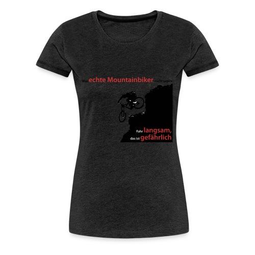 Was Mountainbiker nicht sagen - Frauen Premium T-Shirt