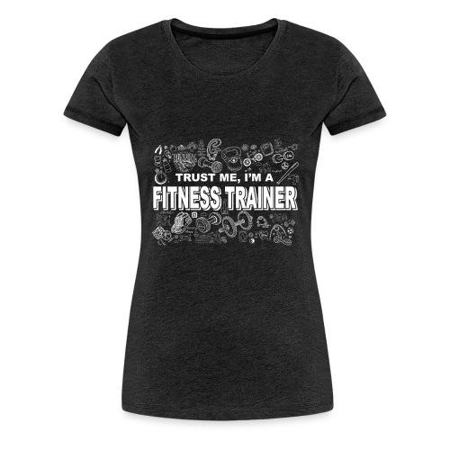 Trust Me I'm A Fitness Trainer - Women's Premium T-Shirt