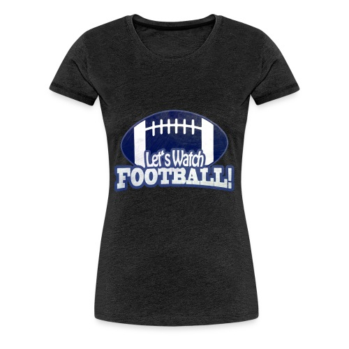 Let's Watch FOOTBALL - Frauen Premium T-Shirt
