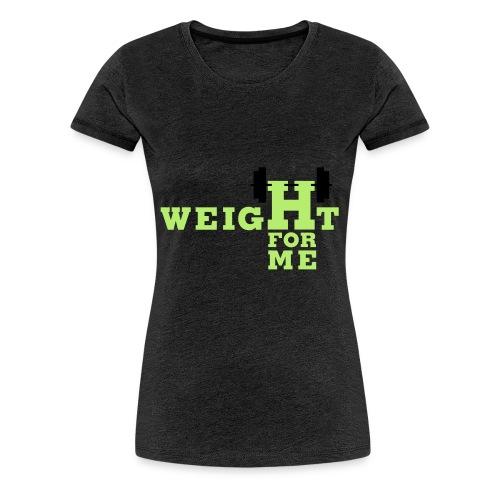 Weight for me - Vrouwen Premium T-shirt