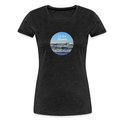 Ich hab' Meerweh - Frauen Premium T-Shirt