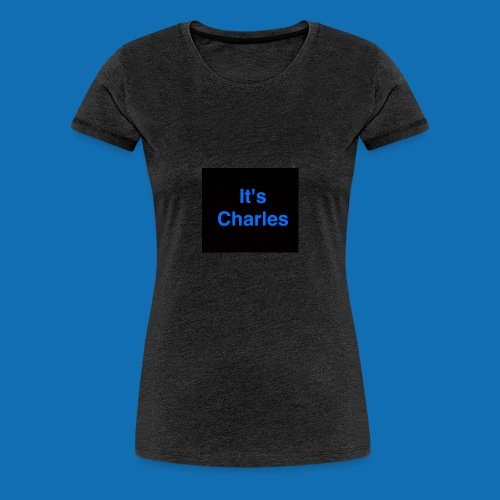 It's Charles - Women's Premium T-Shirt