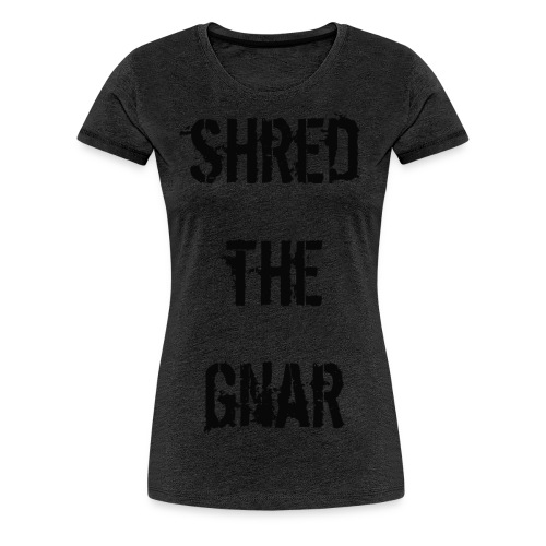 Shred the Gnar - Women's Premium T-Shirt
