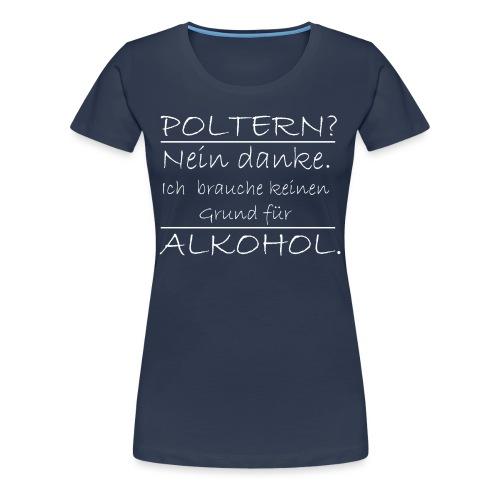 Poltern? Nein danke - Frauen Premium T-Shirt