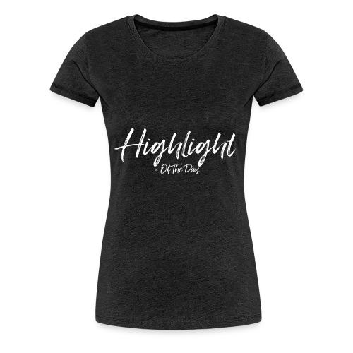 Highlight of the day - Premium T-skjorte for kvinner