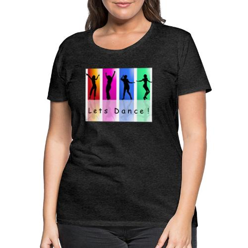 * Let's Dance - Party - Musik * - Frauen Premium T-Shirt