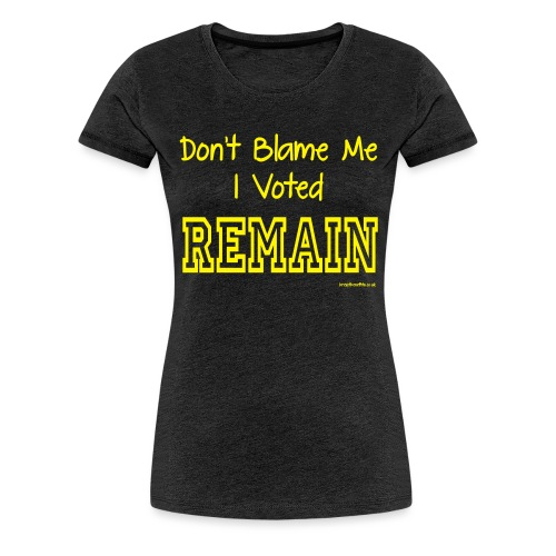 Dont Blame Me - Women's Premium T-Shirt